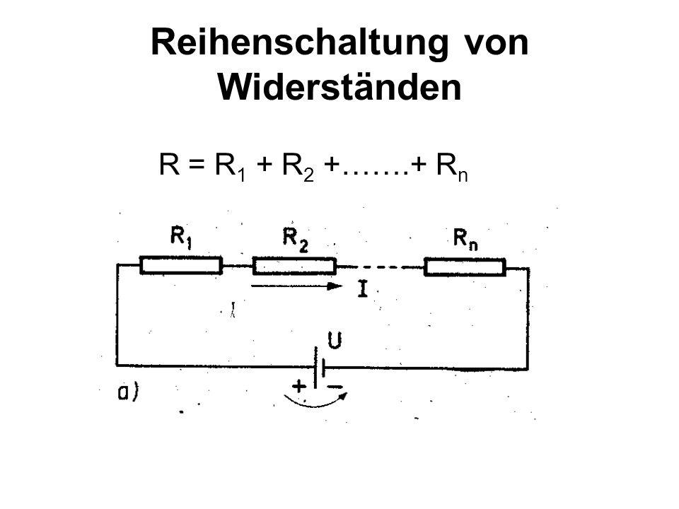 Reihenschaltung von Widerständen R = R 1 + R 2 +…….+ R n