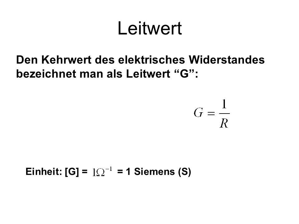 Leitwert Den Kehrwert des elektrisches Widerstandes bezeichnet man als Leitwert G: Einheit: [G] == 1 Siemens (S)