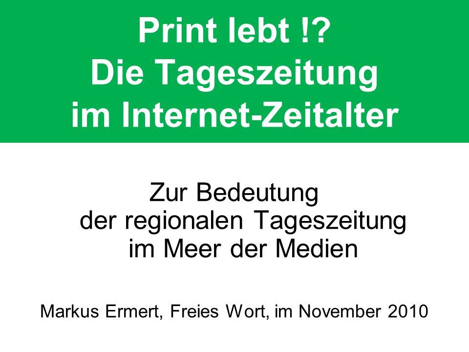 Print lebt !? Die Tageszeitung im Internet-Zeitalter Zur Bedeutung der regionalen Tageszeitung im Meer der Medien Markus Ermert, Freies Wort, im Novem