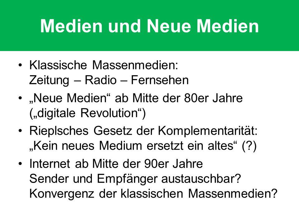 Medien und Neue Medien Klassische Massenmedien: Zeitung – Radio – Fernsehen Neue Medien ab Mitte der 80er Jahre (digitale Revolution) Rieplsches Geset