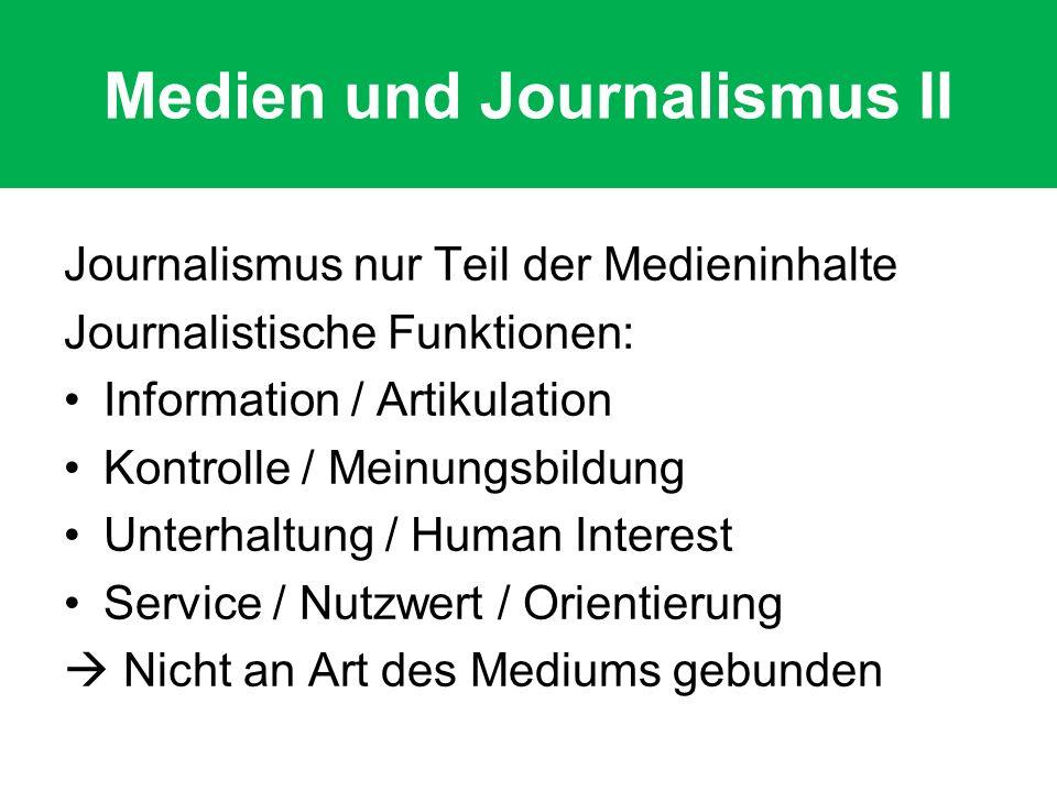 Medien und Journalismus II Journalismus nur Teil der Medieninhalte Journalistische Funktionen: Information / Artikulation Kontrolle / Meinungsbildung