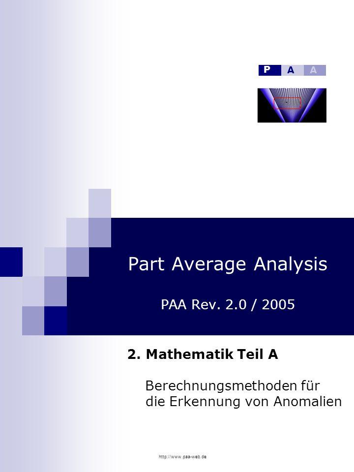 http://www.paa-web.de Part Average Analysis PAA Rev. 2.0 / 2005 2. Mathematik Teil A Berechnungsmethoden für die Erkennung von Anomalien P AA