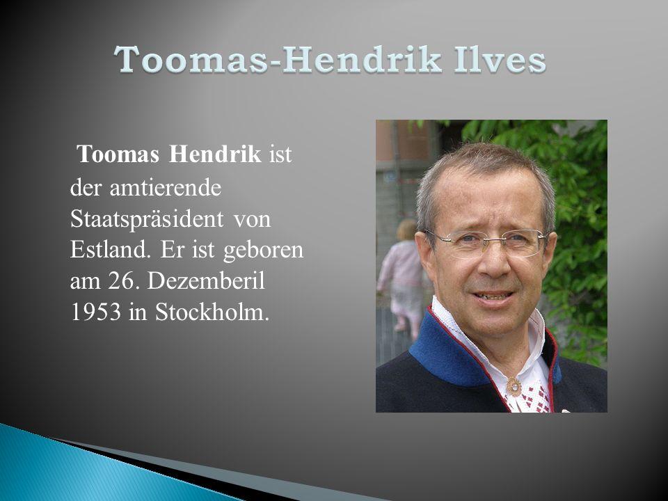 Toomas Hendrik ist der amtierende Staatspräsident von Estland. Er ist geboren am 26. Dezemberil 1953 in Stockholm.