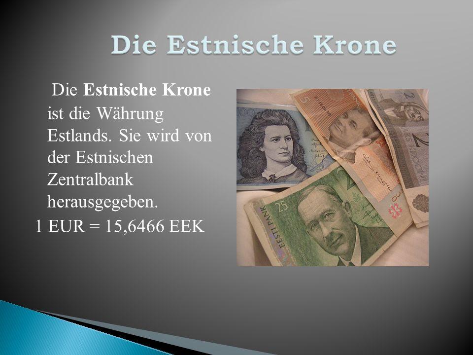 Die Estnische Krone ist die Währung Estlands. Sie wird von der Estnischen Zentralbank herausgegeben. 1 EUR = 15,6466 EEK