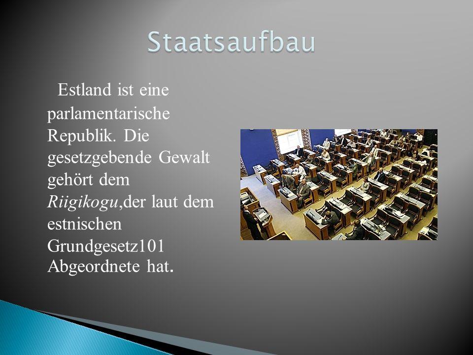 Estland ist eine parlamentarische Republik. Die gesetzgebende Gewalt gehört dem Riigikogu,der laut dem estnischen Grundgesetz101 Abgeordnete hat.