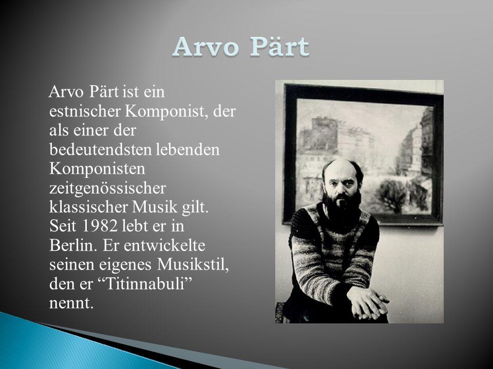 Arvo Pärt ist ein estnischer Komponist, der als einer der bedeutendsten lebenden Komponisten zeitgenössischer klassischer Musik gilt. Seit 1982 lebt e