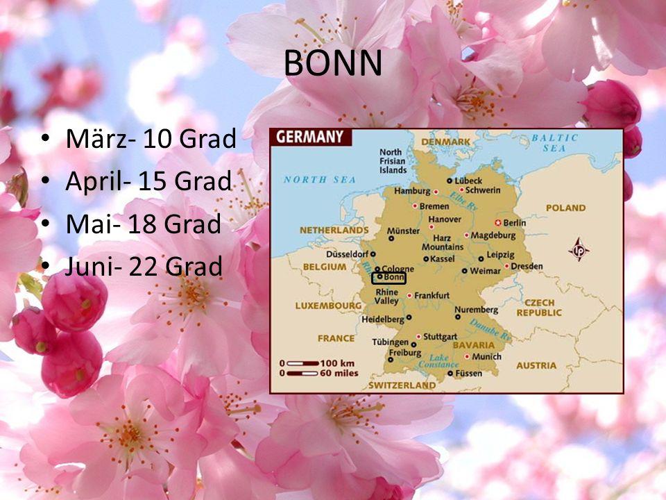 BONN März- 10 Grad April- 15 Grad Mai- 18 Grad Juni- 22 Grad