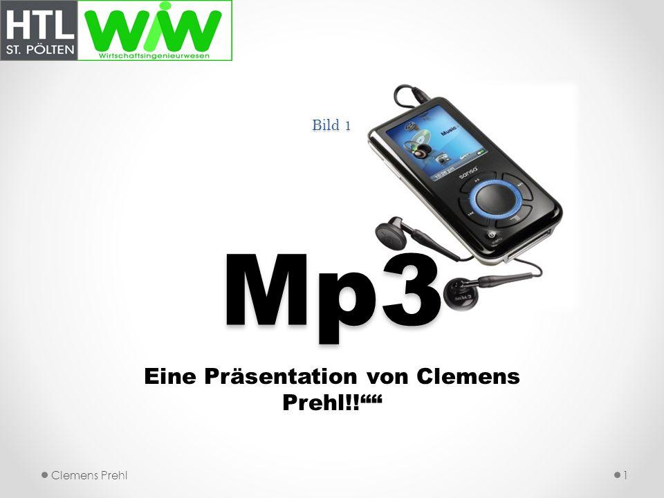 Bild 1 Mp3 Eine Präsentation von Clemens Prehl!! 1Clemens Prehl
