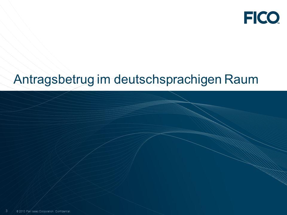 © 2010 Fair Isaac Corporation. Confidential. 3 3 Antragsbetrug im deutschsprachigen Raum