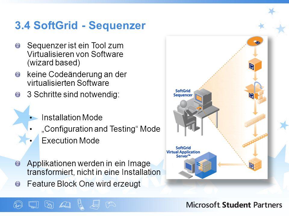 3.4 SoftGrid - Sequenzer Sequenzer ist ein Tool zum Virtualisieren von Software (wizard based) keine Codeänderung an der virtualisierten Software 3 Sc