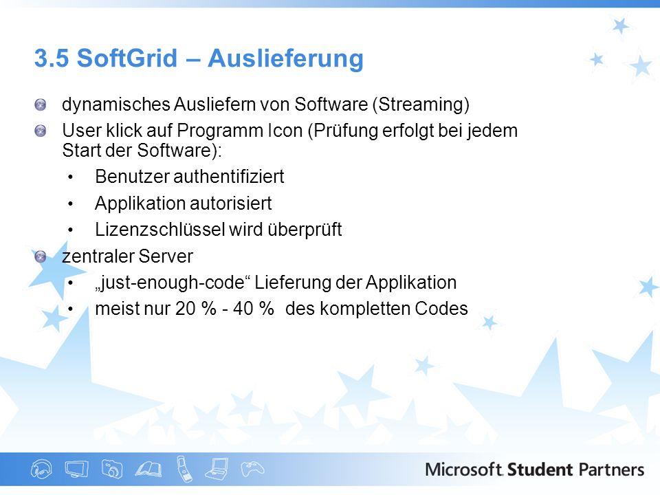 3.5 SoftGrid – Auslieferung dynamisches Ausliefern von Software (Streaming) User klick auf Programm Icon (Prüfung erfolgt bei jedem Start der Software