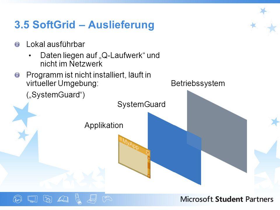 3.5 SoftGrid – Auslieferung Lokal ausführbar Daten liegen auf Q-Laufwerk und nicht im Netzwerk Programm ist nicht installiert, läuft in virtueller Umg