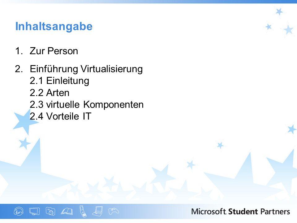1.Zur Person 2.Einführung Virtualisierung 2.1 Einleitung 2.2 Arten 2.3 virtuelle Komponenten 2.4 Vorteile IT Inhaltsangabe