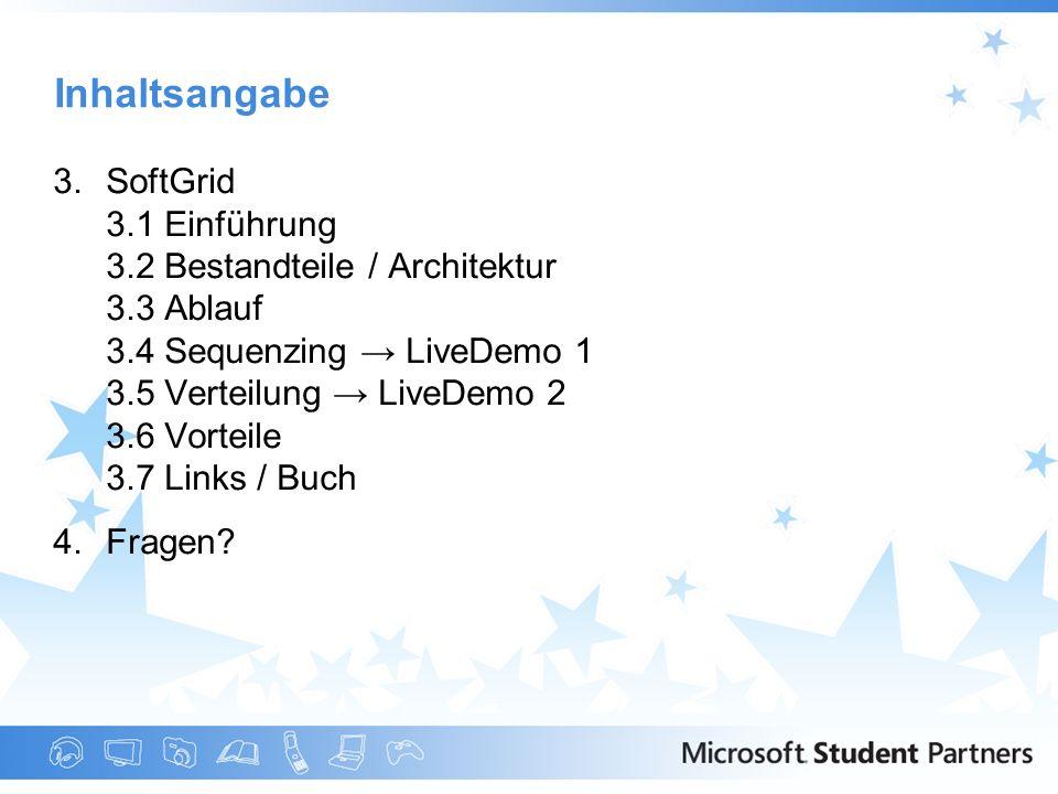 3.SoftGrid 3.1 Einführung 3.2 Bestandteile / Architektur 3.3 Ablauf 3.4 Sequenzing LiveDemo 1 3.5 Verteilung LiveDemo 2 3.6 Vorteile 3.7 Links / Buch