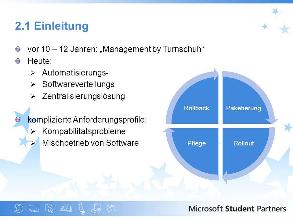 2.1 Einleitung vor 10 – 12 Jahren: Management by Turnschuh Heute: Automatisierungs- Softwareverteilungs- Zentralisierungslösung komplizierte Anforderu