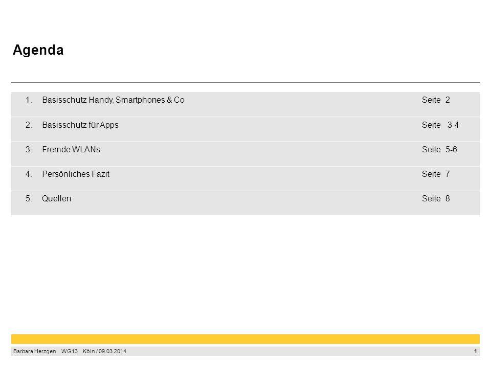 1 Barbara Herzgen WG13 Köln / 09.03.2014 1.Basisschutz Handy, Smartphones & CoSeite2 2.Basisschutz für AppsSeite 3-4 3.Fremde WLANsSeite5-6 4.Persönli