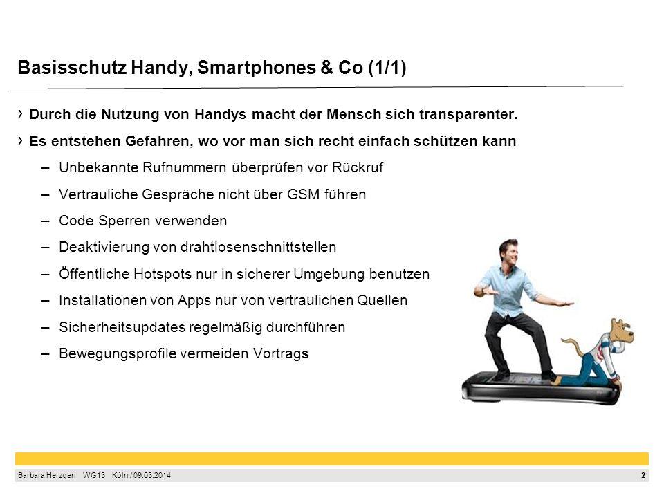 2 Barbara Herzgen WG13 Köln / 09.03.2014 Durch die Nutzung von Handys macht der Mensch sich transparenter. Es entstehen Gefahren, wo vor man sich rech