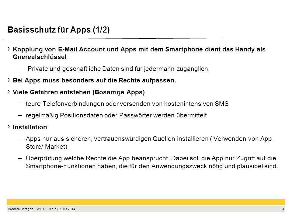 3 Barbara Herzgen WG13 Köln / 09.03.2014 Basisschutz für Apps (1/2) Kopplung von E-Mail Account und Apps mit dem Smartphone dient das Handy als Gnerea