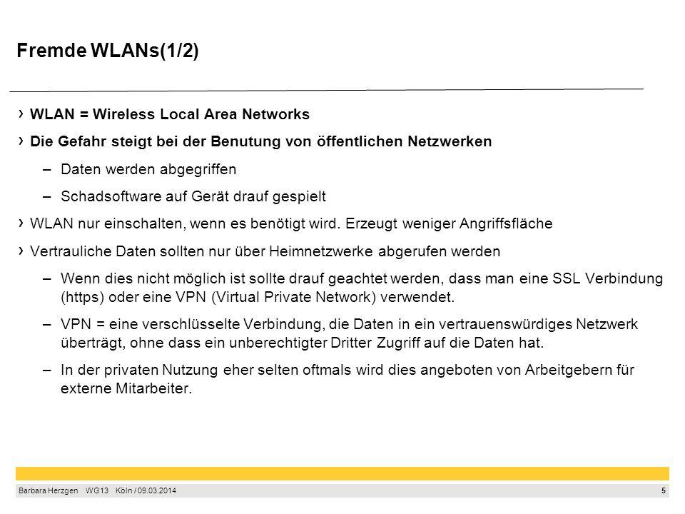 5 Barbara Herzgen WG13 Köln / 09.03.2014 Fremde WLANs(1/2) WLAN = Wireless Local Area Networks Die Gefahr steigt bei der Benutung von öffentlichen Net