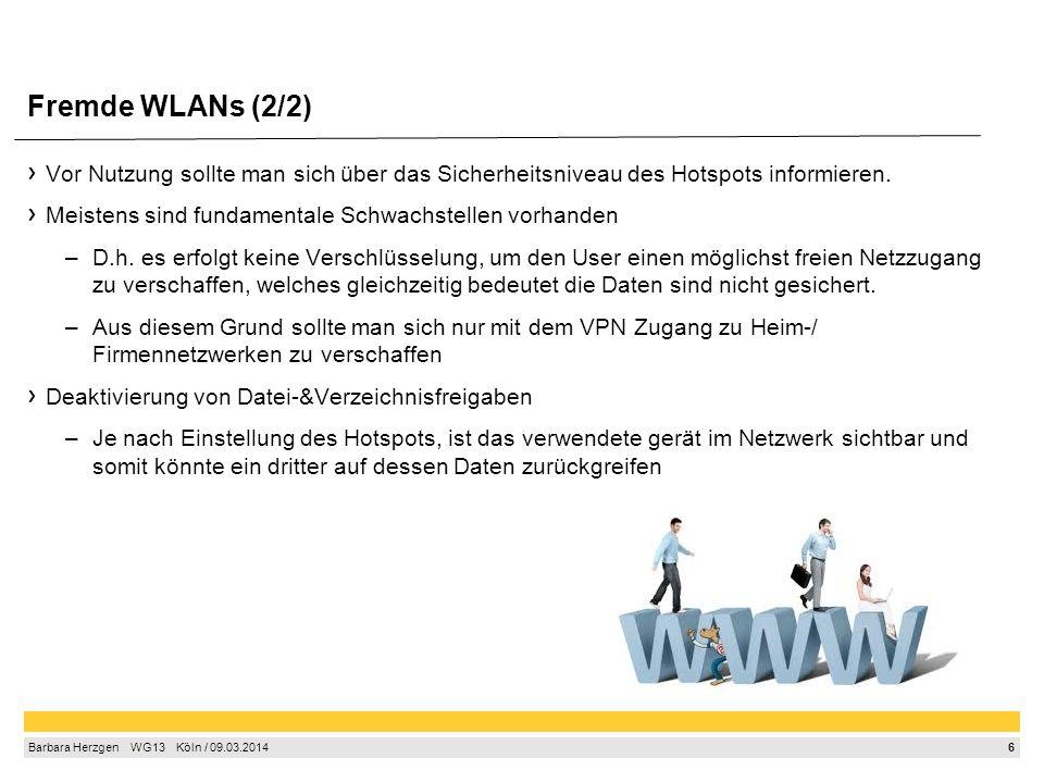 6 Barbara Herzgen WG13 Köln / 09.03.2014 Fremde WLANs (2/2) Vor Nutzung sollte man sich über das Sicherheitsniveau des Hotspots informieren. Meistens