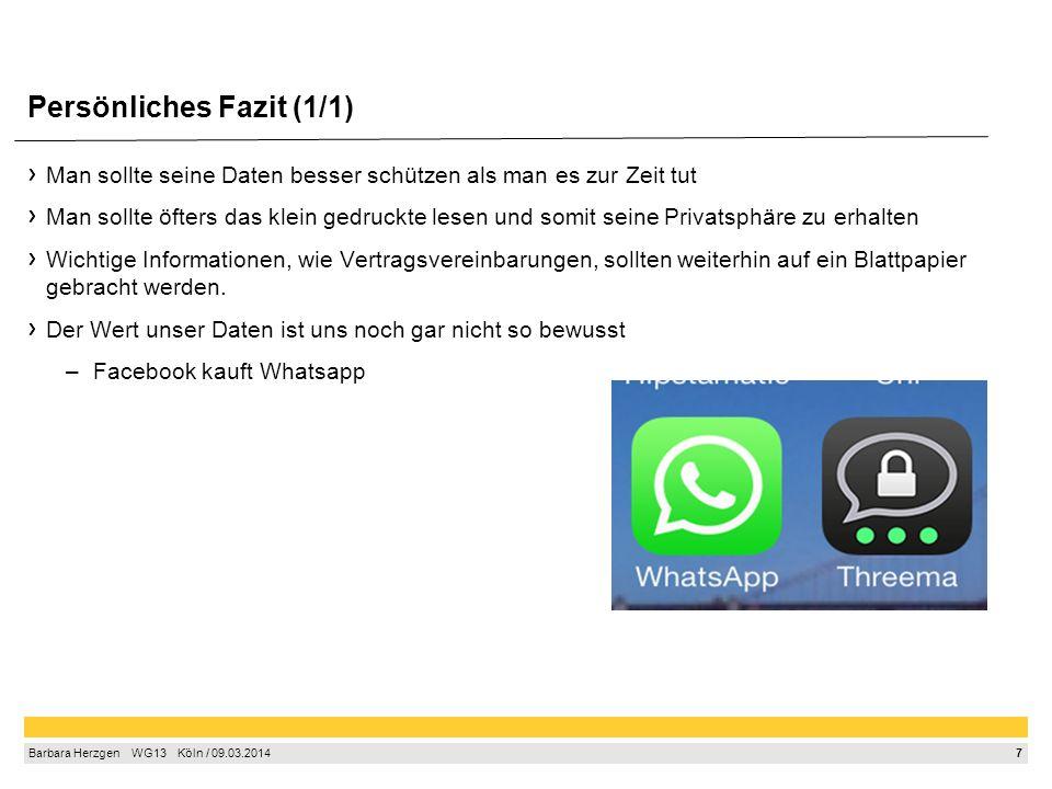 7 Barbara Herzgen WG13 Köln / 09.03.2014 Persönliches Fazit (1/1) Man sollte seine Daten besser schützen als man es zur Zeit tut Man sollte öfters das