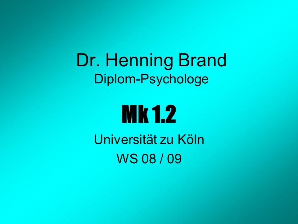 Dr. Henning Brand Diplom-Psychologe Mk 1.2 Universität zu Köln WS 08 / 09
