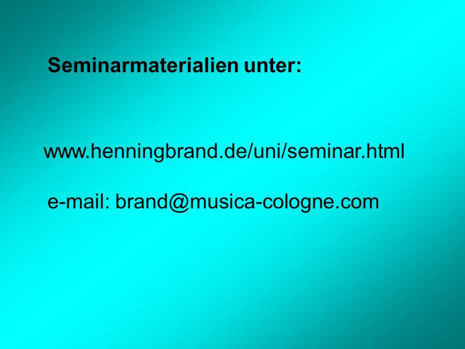 Seminarmaterialien unter: www.henningbrand.de/uni/seminar.html e-mail: brand@musica-cologne.com