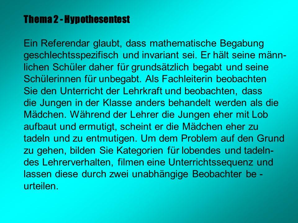 Thema 2 - Hypothesentest Ein Referendar glaubt, dass mathematische Begabung geschlechtsspezifisch und invariant sei.