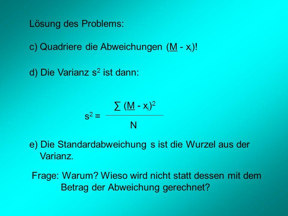 M x1x1 x2x2 M - x 1 M - x 2 (M-x) 2 +(M-x 2 ) 2 Dividieren wir vor dem Wurzelziehen durch N, so ent- spricht (M-x) 2 +(M-x 2 ) 2 der Standardabweichung s.