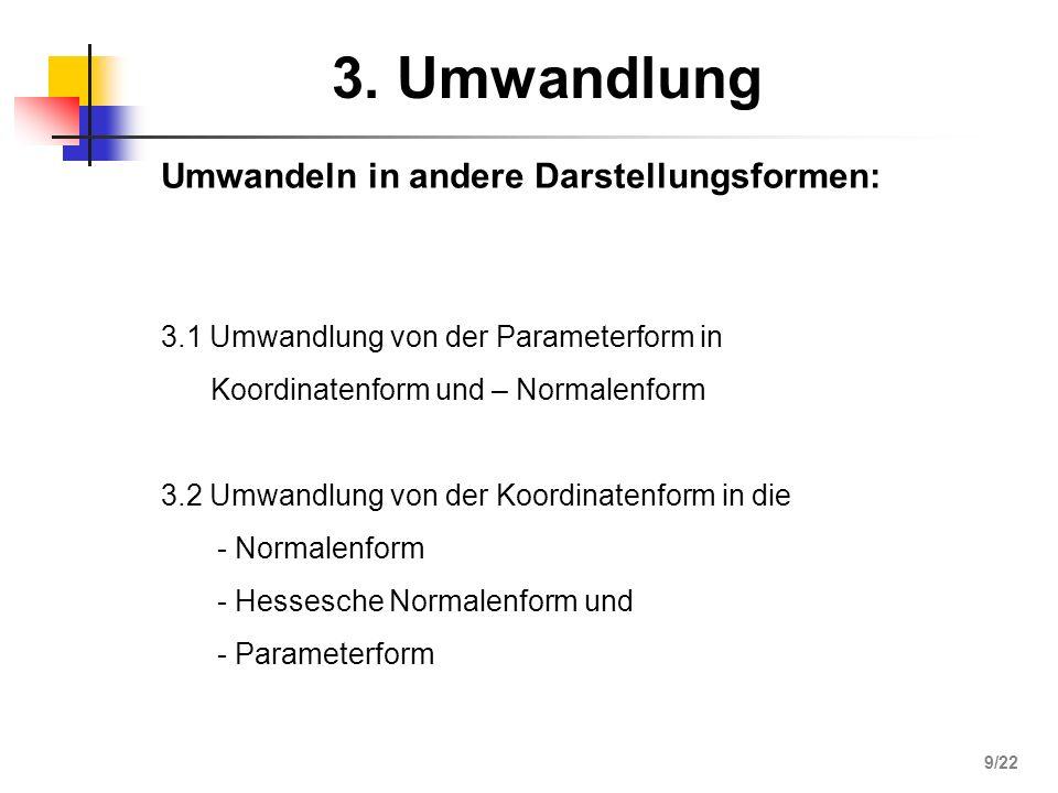3. Umwandlung Umwandeln in andere Darstellungsformen: 3.1 Umwandlung von der Parameterform in Koordinatenform und – Normalenform 3.2 Umwandlung von de