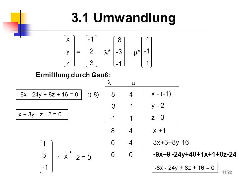 3.1 Umwandlung Ermittlung durch Gauß: 8 -3 4 1 x - (-1) y - 2 z - 3 8 0 4 0 x +1 3x+3+8y-16 -9x–9 -24y+48+1x+1+8z-24 -8x - 24y + 8z + 16 = 0 1 3 ° x -