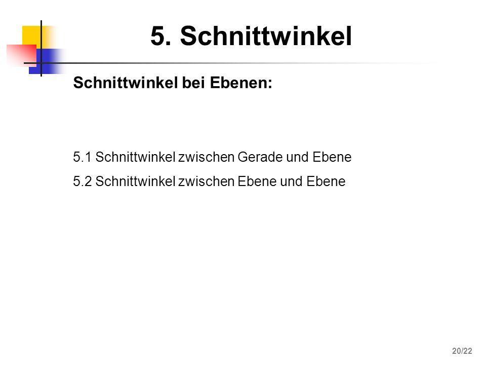 5. Schnittwinkel Schnittwinkel bei Ebenen: 5.1 Schnittwinkel zwischen Gerade und Ebene 5.2 Schnittwinkel zwischen Ebene und Ebene 20/22