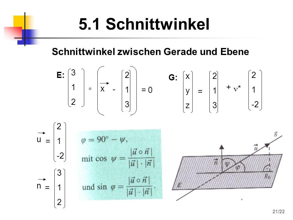 Schnittwinkel zwischen Gerade und Ebene 5.1 Schnittwinkel xyzxyz = 213213 + * 2 1 -2 G: 312312 ° x = 0 E:213213 - 2 1 -2 u = 312312 n = 21/22