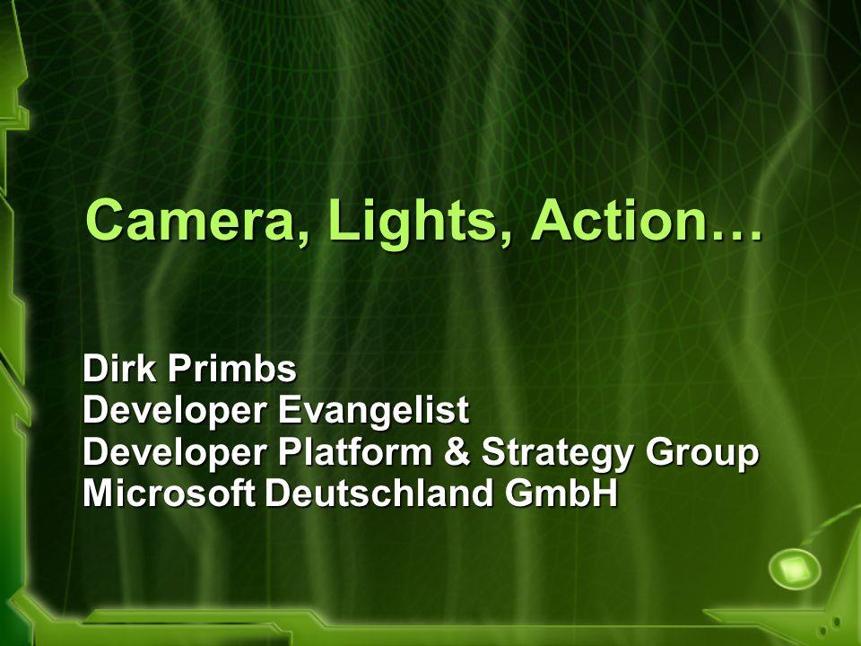 Camera, Lights, Action… Dirk Primbs Developer Evangelist Developer Platform & Strategy Group Microsoft Deutschland GmbH
