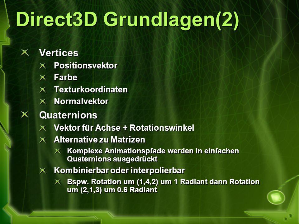 Direct3D Grundlagen(2) VerticesPositionsvektorFarbeTexturkoordinatenNormalvektorQuaternions Vektor für Achse + Rotationswinkel Alternative zu Matrizen