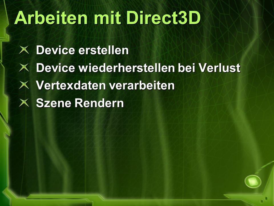 Arbeiten mit Direct3D Device erstellen Device wiederherstellen bei Verlust Vertexdaten verarbeiten Szene Rendern