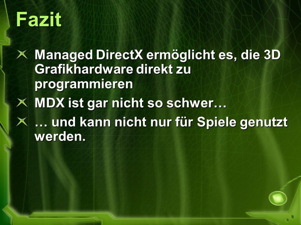 Fazit Managed DirectX ermöglicht es, die 3D Grafikhardware direkt zu programmieren MDX ist gar nicht so schwer… … und kann nicht nur für Spiele genutz