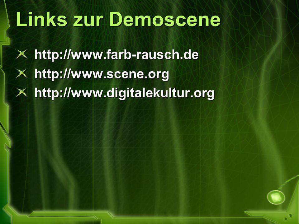 Links zur Demoscene http://www.farb-rausch.dehttp://www.scene.orghttp://www.digitalekultur.org