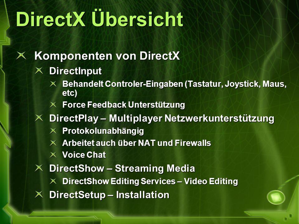 DirectX Übersicht Komponenten von DirectX DirectInput Behandelt Controler-Eingaben (Tastatur, Joystick, Maus, etc) Force Feedback Unterstützung Direct