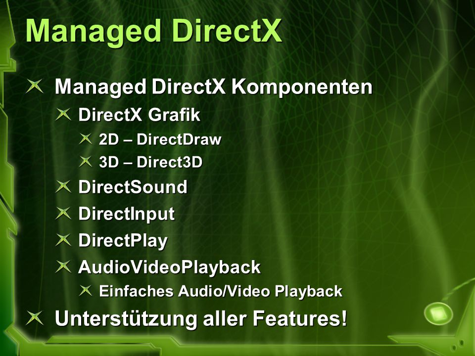 Managed DirectX Managed DirectX Komponenten DirectX Grafik 2D – DirectDraw 3D – Direct3D DirectSoundDirectInputDirectPlayAudioVideoPlayback Einfaches