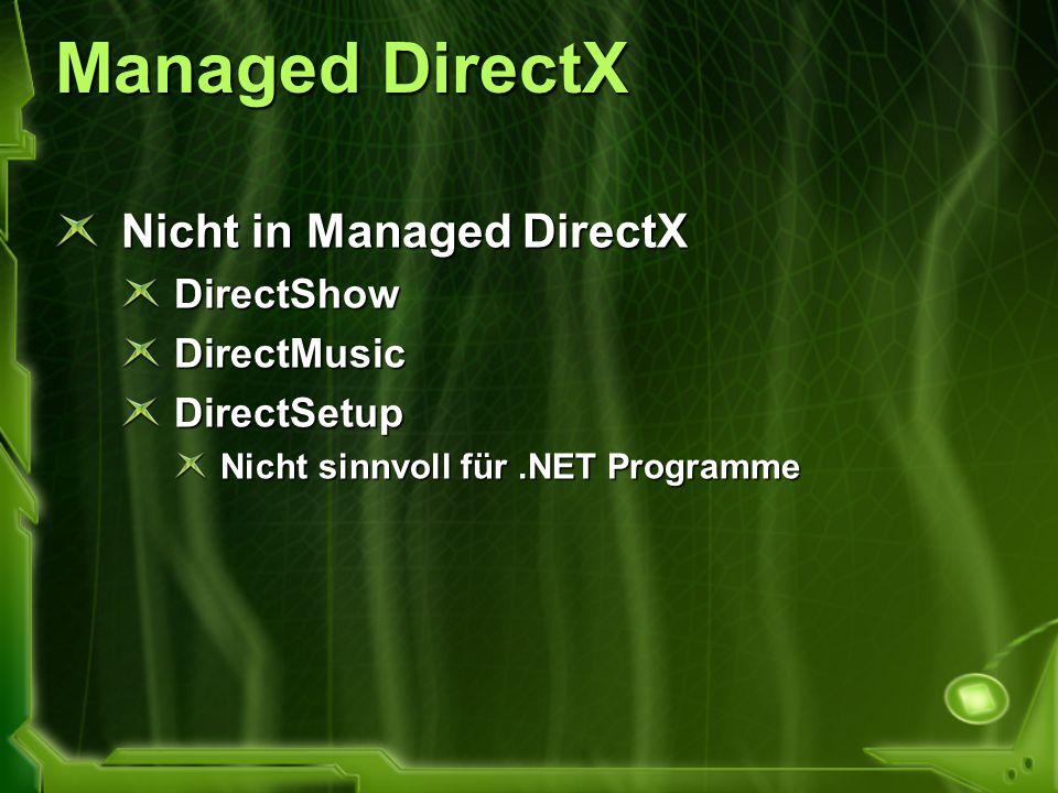 Managed DirectX Nicht in Managed DirectX DirectShowDirectMusicDirectSetup Nicht sinnvoll für.NET Programme