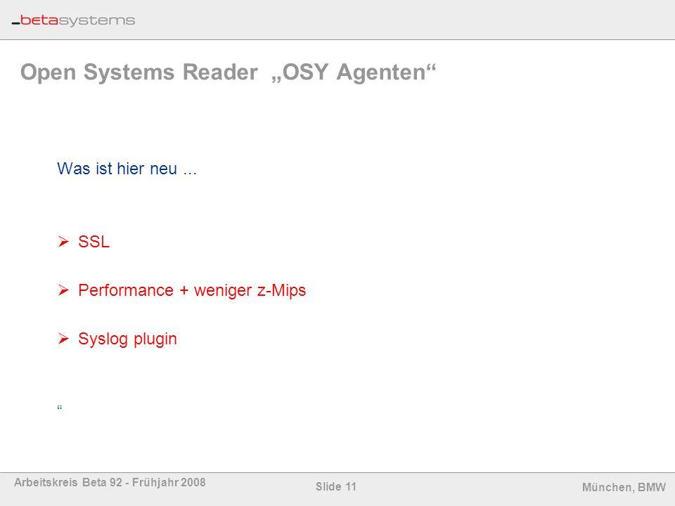 Slide 11 Arbeitskreis Beta 92 - Frühjahr 2008 München, BMW Open Systems Reader OSY Agenten Was ist hier neu... SSL Performance + weniger z-Mips Syslog