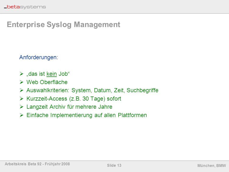 Slide 13 Arbeitskreis Beta 92 - Frühjahr 2008 München, BMW Enterprise Syslog Management Anforderungen: das ist kein Job Web Oberfläche Auswahlkriterie