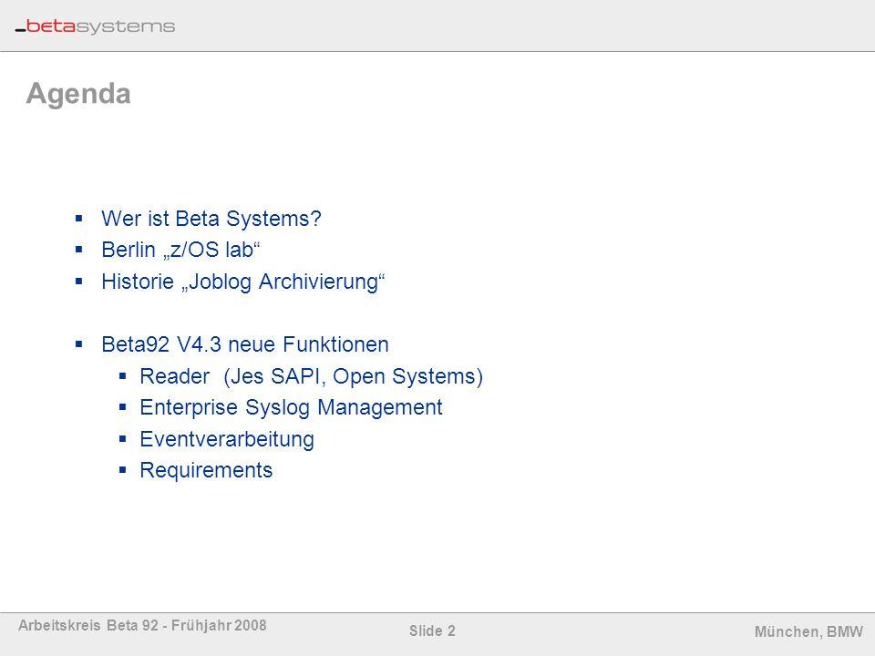 Slide 2 Arbeitskreis Beta 92 - Frühjahr 2008 München, BMW Agenda Wer ist Beta Systems? Berlin z/OS lab Historie Joblog Archivierung Beta92 V4.3 neue F