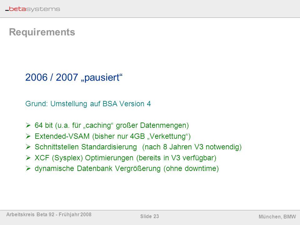Slide 23 Arbeitskreis Beta 92 - Frühjahr 2008 München, BMW Requirements 2006 / 2007 pausiert Grund: Umstellung auf BSA Version 4 64 bit (u.a. für cach