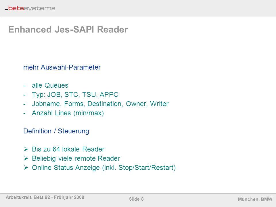 Slide 8 Arbeitskreis Beta 92 - Frühjahr 2008 München, BMW Enhanced Jes-SAPI Reader mehr Auswahl-Parameter -alle Queues -Typ: JOB, STC, TSU, APPC -Jobn