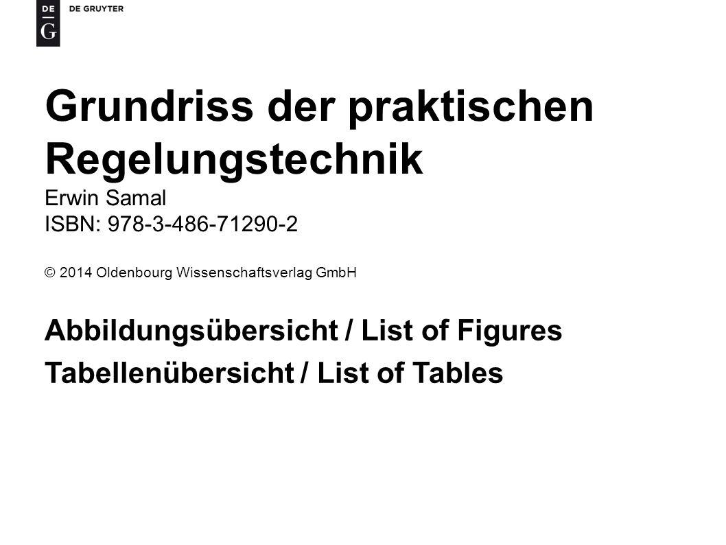 Grundriss der praktischen Regelungstechnik Erwin Samal ISBN: 978-3-486-71290-2 © 2014 Oldenbourg Wissenschaftsverlag GmbH Abbildungsübersicht / List o
