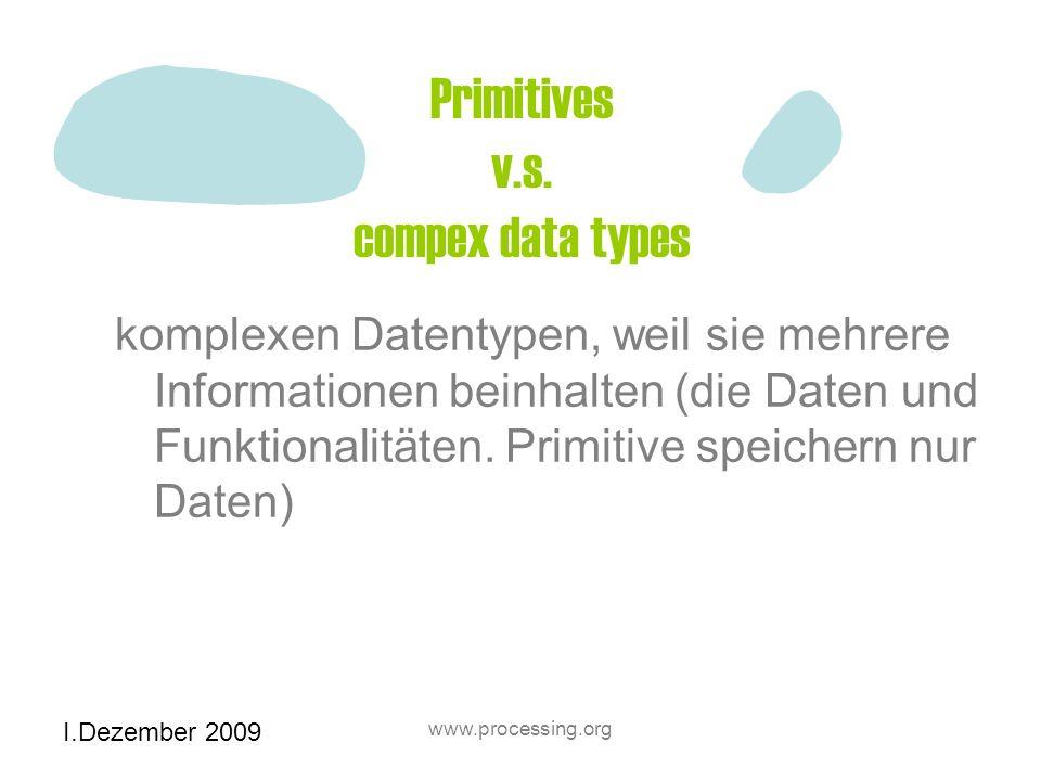 I.Dezember 2009 www.processing.org Primitives v.s.