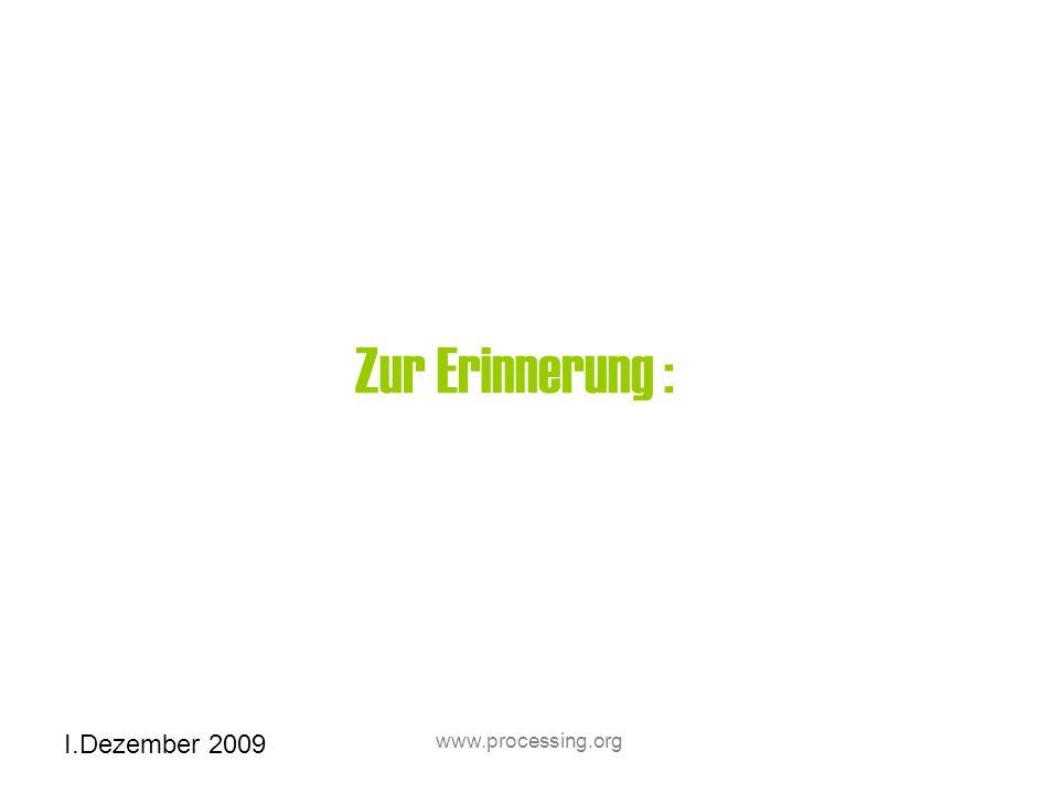 I.Dezember 2009 www.processing.org Zur Erinnerung :