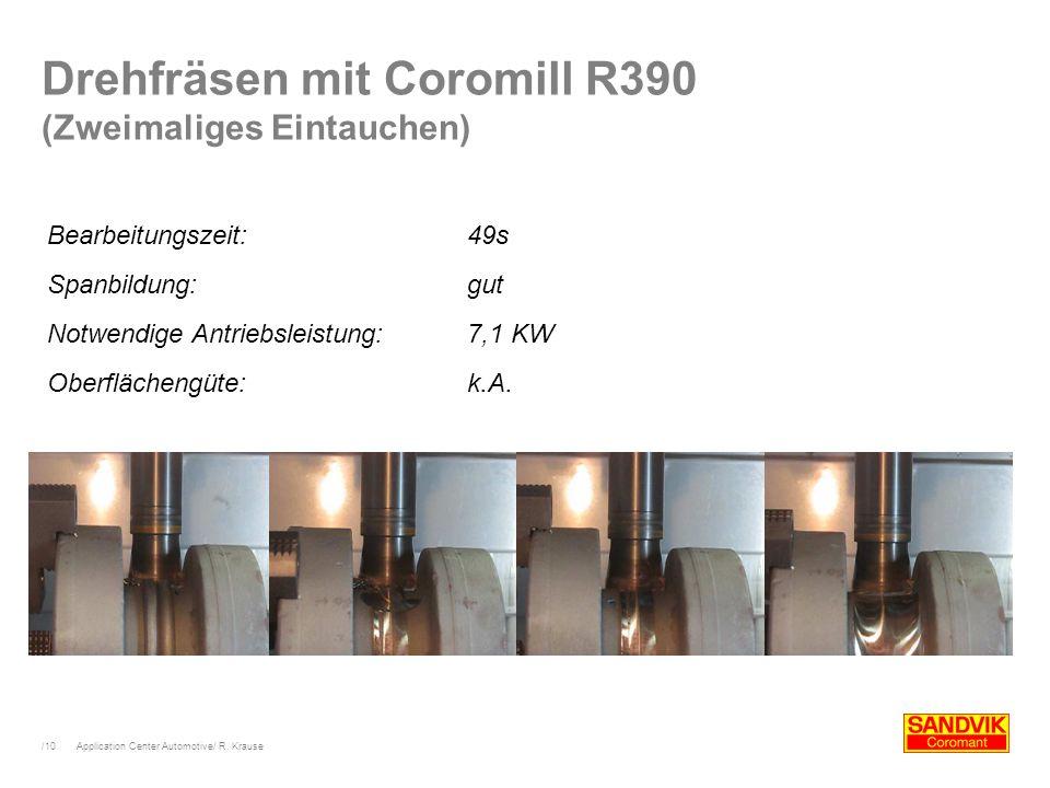 /10 Application Center Automotive/ R. Krause Drehfräsen mit Coromill R390 (Zweimaliges Eintauchen) Bearbeitungszeit:49s Spanbildung:gut Notwendige Ant